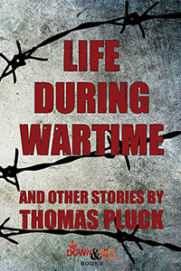 Life During Wartime and Other Stories by Thomas Pluck